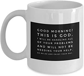 Good Morning This is God I will be handling all of your problems and will not be needing your help Inspirational Coffee Tea Mug