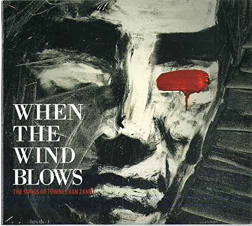 When The Wind Blows The Songs Of Townes Van Zandt