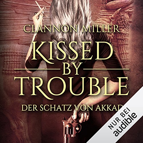 Kissed by Trouble: Der Schatz von Akkad (Troubleshooter 1) audiobook cover art