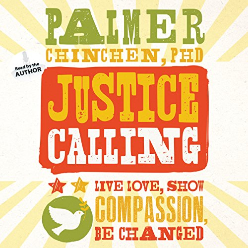 Justice Calling     Live, Love, Show Compassion, Be Changed              By:                                                                                                                                 Palmer Chinchen                               Narrated by:                                                                                                                                 Palmer Chinchen                      Length: 5 hrs and 23 mins     1 rating     Overall 5.0