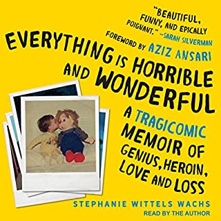 Everything Is Horrible and Wonderful     A Tragicomic Memoir of Genius, Heroin, Love and Loss              By:                                                                                                                                 Stephanie Wittels Wachs                               Narrated by:                                                                                                                                 Stephanie Wittels Wachs                      Length: 6 hrs and 52 mins     364 ratings     Overall 4.7
