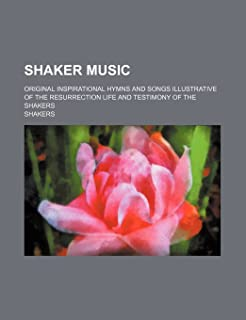 Shaker Music; Original Inspirational Hymns and Songs Illustrative of the Resurrection Life and Testimony of the Shakers
