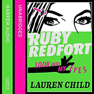 Look Into My Eyes     Ruby Redfort, Book 1              By:                                                                                                                                 Lauren Child                               Narrated by:                                                                                                                                 Rachael Stirling                      Length: 7 hrs and 43 mins     48 ratings     Overall 4.5