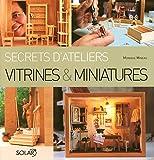 Vitrines et miniatures (Secrets d'ateliers)