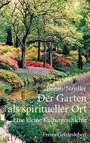 Der Garten als spiritueller Ort: Eine kleine Kulturgeschichte