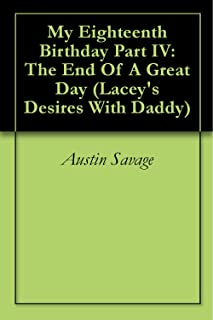 My Eighteenth Birthday Part IV: The End Of A Great Day (Lacey's Desires With Daddy)