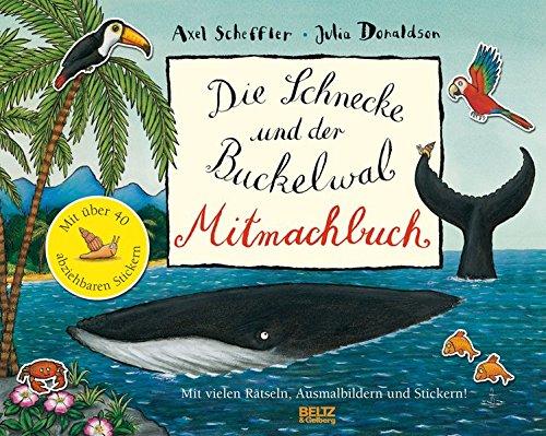 Die Schnecke und Buckelwal Mitmachbuch: Mit vielen Rätseln, Such- und Ausmalbildern und Stickern