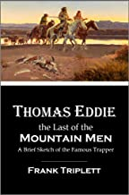 Thomas Eddie, the Last of the Mountain Men: A Brief Sketch of the Famous Trapper (1883)