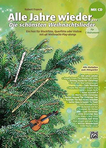 Alle Jahre Wieder - Die schönsten Weihnachtslieder für Blockflöte, Querflöte oder Violine (mit CD): Ein Fest für Blockflöte, Querflöte oder Violine mit 48 Weihnacht-Play-alongs