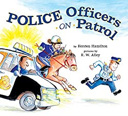 Image: Police Officers on Patrol | Hardcover: 32 pages | by Kersten Hamilton (Author), R.W. Alley (Illustrator). Publisher: Viking Books for Young Readers (April 16, 2009)