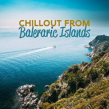 Chillout from Baleraric Islands: Perfect Electronic Chill Out Fresh 2019 Rhythms for Summer Vacation Celebration, Holiday Ambients & Beats for Full Relax on the Beach