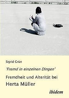 'Fremd in einzelnen Dingen' - Fremdheit und Alterität bei Herta Müller.