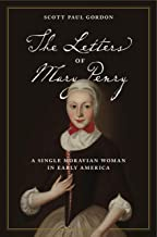 The Letters of Mary Penry: A Single Moravian Woman in Early America (Pietist, Moravian, and Anabaptist Studies)