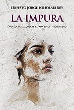 La Impura: Novela parcialmente basada en un hecho real (Spanish Edition)