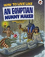 An Egyptian Mummy Maker: Dead Bodies, Burial Secrets and Hidden Treasure (How To Live Like)