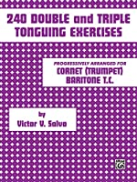 240 Double and Triple Tonguing Exercises: An Introduction to the Art of Double and Triple Tonguing