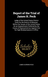 Report of the Trial of James H. Peck: Judge of the United States District Court for the District of Missouri, Before the S...