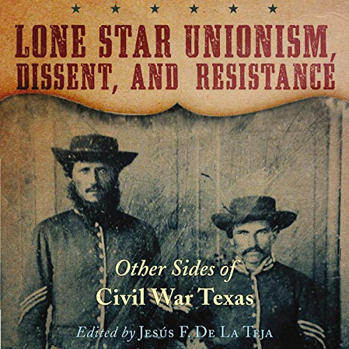 Lone Star Unionism, Dissent, and Resistance     Other Sides of Civil War Texas              By:                                                                                                                                 Jesús F. de la Teja                               Narrated by:                                                                                                                                 Rich Brennan                      Length: 7 hrs and 58 mins     Not rated yet     Overall 0.0