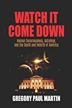 Watch It Come Down: Human Consciousness, Astrology, and the Death and Rebirth of America