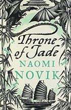 Temeraire: The Throne of Jade (Temeraire series book 2) by Novik. Naomi ( 2007 ) Paperback