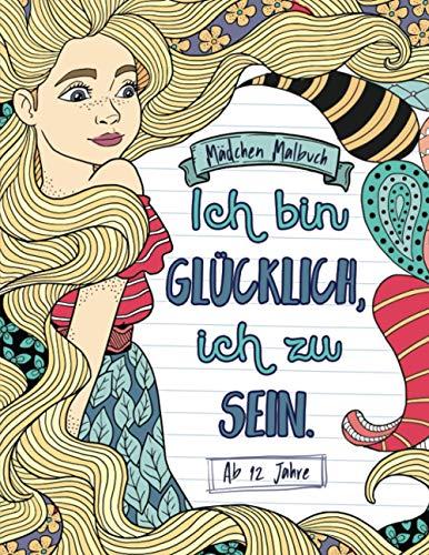 Mädchen Malbuch ab 12 Jahre: Inspirierende Sprüche für Teenager - Tolle Geschenke für kreative Selbstfindung - Entspannen und Selbstvertrauen stärken