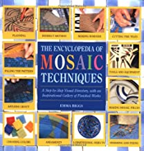 The Encyclopedia of Mosaic Techniques: A Step-by-Step Visual Directory with an Inspirational Gallery of Finished Works