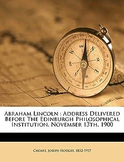 Abraham Lincoln: Address Delivered Before the Edinburgh Philosophical Institution. November 13th, 1900