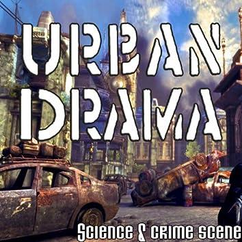 Urban Drama : Science and Crime Scene