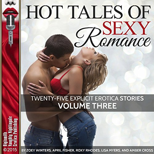 Hot Tales of Sexy Romance, Volume Three: 25 Explicit Erotica Stories                   By:                                                                                                                                 Zoey Winters,                                                                                        April Fisher,                                                                                        Roxy Rhodes,                   and others                          Narrated by:                                                                                                                                 Vivian Lee Fox,                                                                                        Cheyanne Humble,                                                                                        Rebecca Wolfe,                   and others                 Length: 12 hrs and 42 mins     1 rating     Overall 5.0