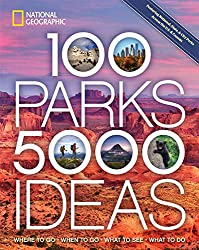 Image: 100 Parks, 5,000 Ideas: Where to Go, When to Go, What to See, What to Do | Paperback: 400 pages | by Joe Yogerst (Author). Publisher: National Geographic (February 12, 2019)