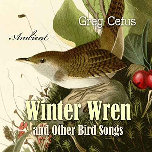 Winter Wren and Other Bird Songs     Nature Sounds for Mindfulness              By:                                                                                                                                 Greg Cetus                               Narrated by:                                                                                                                                 uncredited                      Length: 58 mins     Not rated yet     Overall 0.0