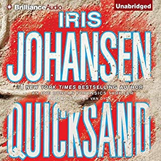 Quicksand     An Eve Duncan Forensics Thriller              By:                                                                                                                                 Iris Johansen                               Narrated by:                                                                                                                                 Jennifer Van Dyck                      Length: 8 hrs and 26 mins     1 rating     Overall 5.0