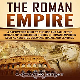 The Roman Empire      A Captivating Guide to the Rise and Fall of the Roman Empire Including Stories of Roman Emperors Such as Augustus Octavian, Trajan, and Claudius              By:                                                                                                                                 Captivating History                               Narrated by:                                                                                                                                 Duke Holm                      Length: 2 hrs and 15 mins     25 ratings     Overall 4.8