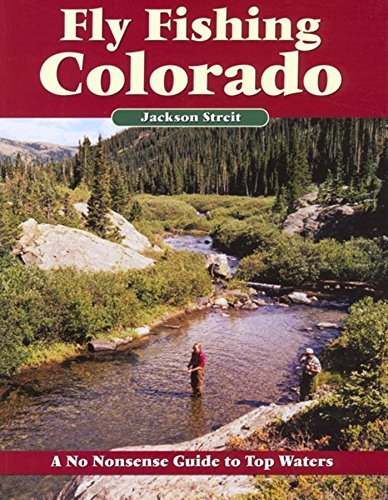Fly Fishing Colorado: A No Nonsense Guide to Top Waters (No Nonsense Fly Fishing Guides)