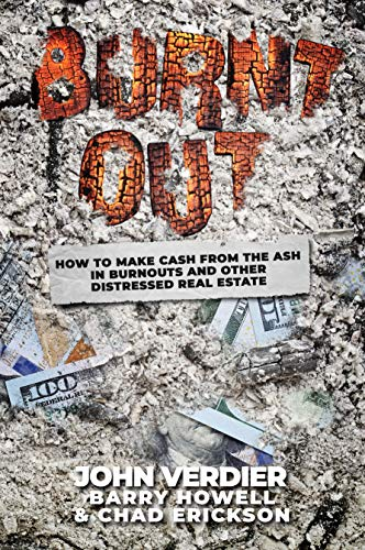 Burnt Out: How to Make Cash from the Ash in Burnouts and Other Distressed Real Estate