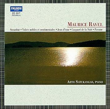 Ravel : Sonatine, Valses nobles et sentimentales, Jeux d'eau, Gaspard de la Nuit, Pavane