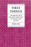 First Things: An Inquiry into the First Principles of Morals and Justice by Hadley Arkes(1986-08-01)