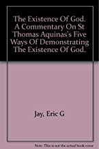 The Existence of God: A Commentary on St. Thomas Aquinas's Five Ways of Demonstrating the Existence of God
