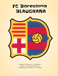 FC Barcelona Blaugrana Notebook: Graph Paper: 4x4 Quad Rule, Student Exercise Book Math Science Grid 200 pages (Football Soccer Notebook)