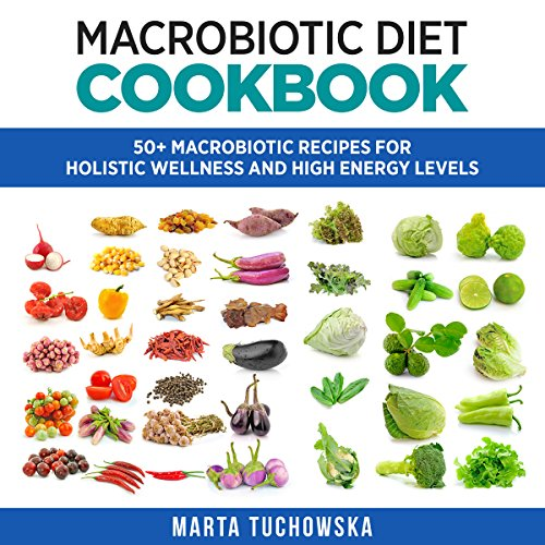 Macrobiotic Diet Cookbook: 50 Macrobiotic Recipes for Holistic Wellness and High Energy Levels cover art