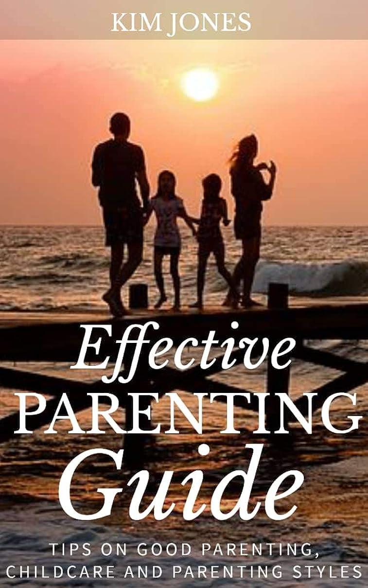 匹敵します粘り強い購入Effective Parenting Guide: Tips on Good Parenting, Childcare and Parenting Styles (English Edition)