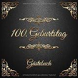 100. Geburtstag: Gästebuch zum Eintragen - schöne Geschenkidee für 100 Jahre im Format: ca. 21 x 21 cm, mit 100 Seiten für Glückwünsche, Grüße, liebe ... Geburtstagsgäste, Cover: goldene Ornamente