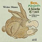 Sex, Absinth und falsche Hasen: Eine Weltgeschichte der Kunst - Walter Moers