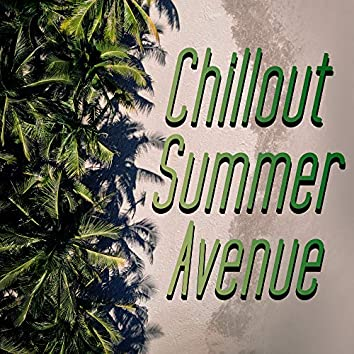 Chillout Summer Avenue: 100% Totally Best Electronic Chill Music Set for Summer Relaxation