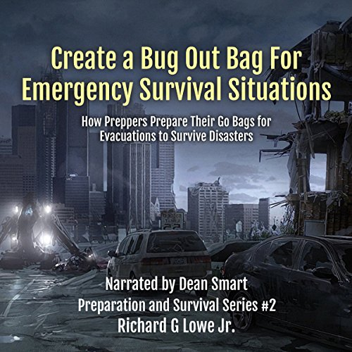 Create a Bug Out Bag for Emergency Survival Situations: How Preppers Prepare Their Go Bags for Evacuations to Survive Disasters audiobook cover art
