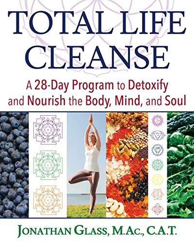 Total Life Cleanse: A 28-Day Program to Detoxify and Nourish the Body, Mind, and...