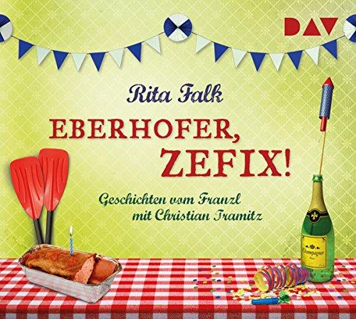 Eberhofer, Zefix! - Geschichten vom Franzl (Ungekürzte Lesung mit Christian Tramitz)