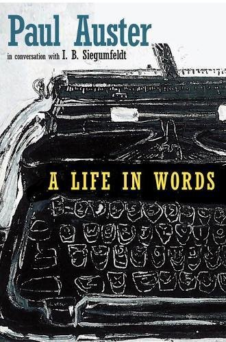 A Life in Words: In Conversation With I. B. Siegumfeldt: Paul Auster in Conversation with I.B. Siegumfeldt