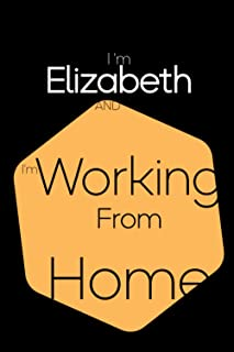 I'm Elizabeth and I'm Working From Home: Lined Blank Notebook for ( Working From Home planner )