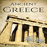 Ancient Greece: A History from Beginning to End - Hourly History